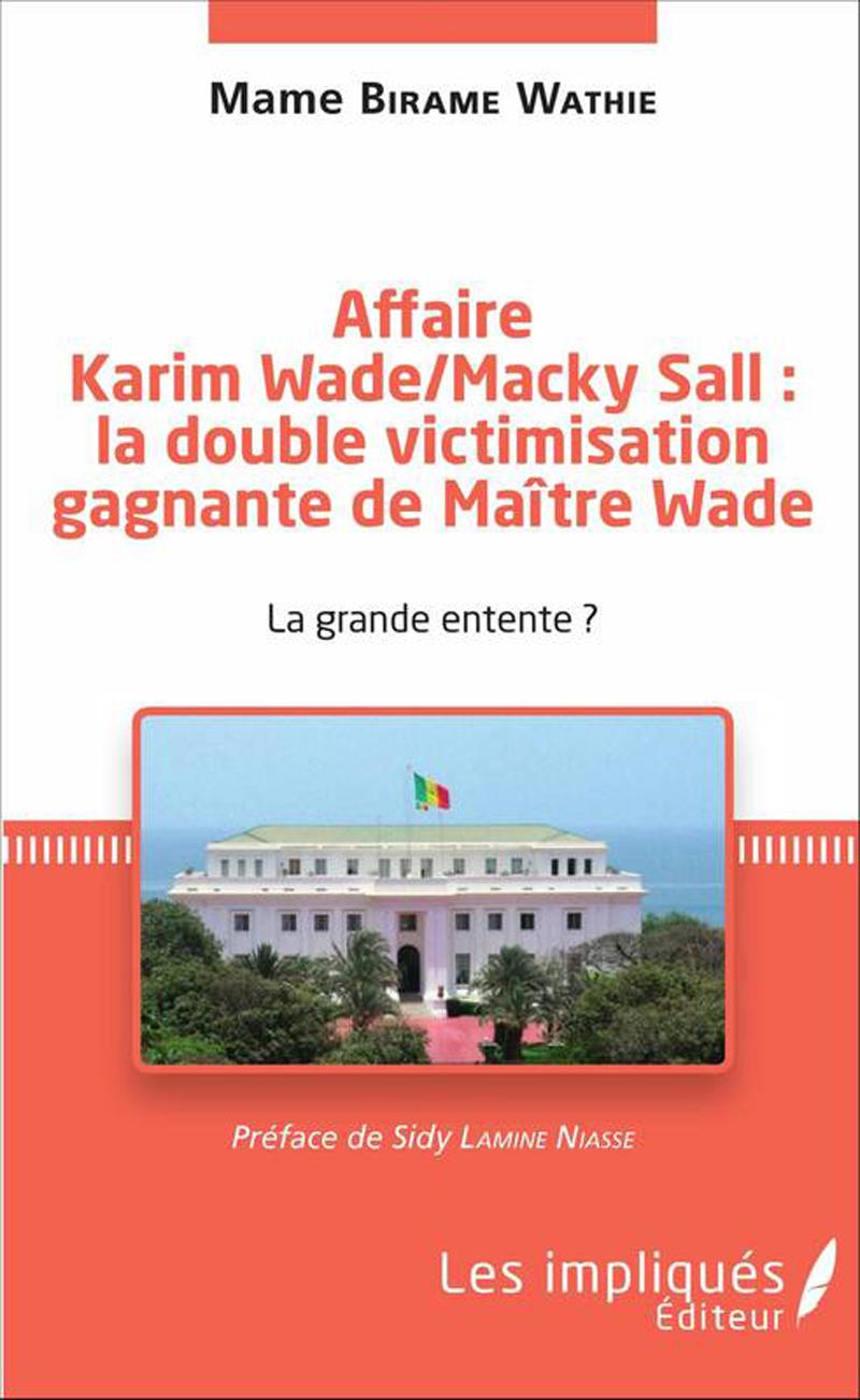 BONNES FEUILLES DE L'OUVRAGE : Affaire Karim WADE/Macky SALL….  La Grande entente ?