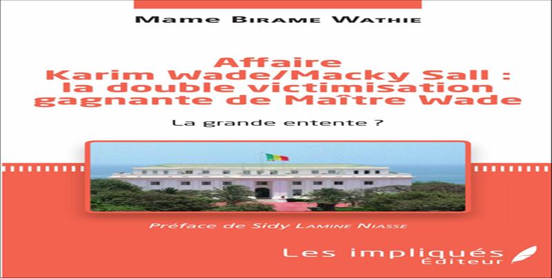Nouvelle parution : Affaire Karim WADE/Macky SALL : la double victimisation gagnante de Me WADE (la Grande Entente)